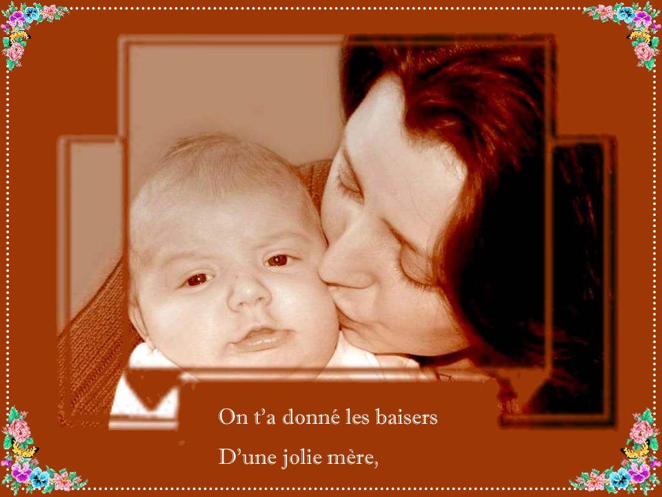 On ta donné les baisers Dune jolie mère,