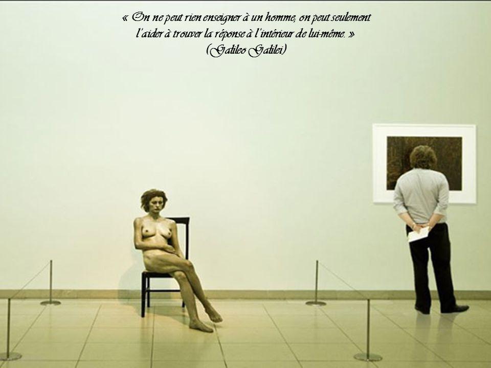 « On ne peut rien enseigner à un homme; on peut seulement laider à trouver la réponse à lintérieur de lui-même.