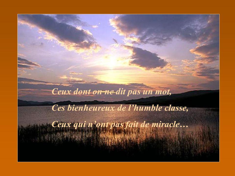 Ceux dont on ne dit pas un mot, Ces bienheureux de lhumble classe, Ceux qui nont pas fait de miracle…