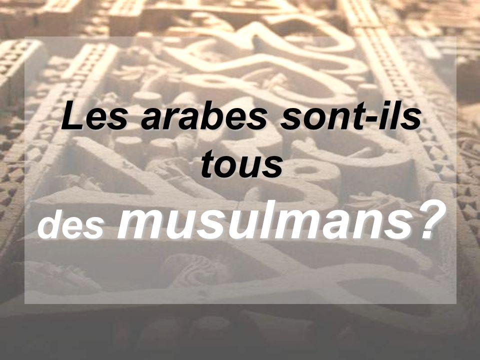 Les arabes sont-ils tous des musulmans