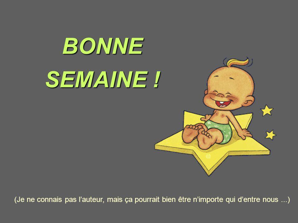 BONNE SEMAINE .