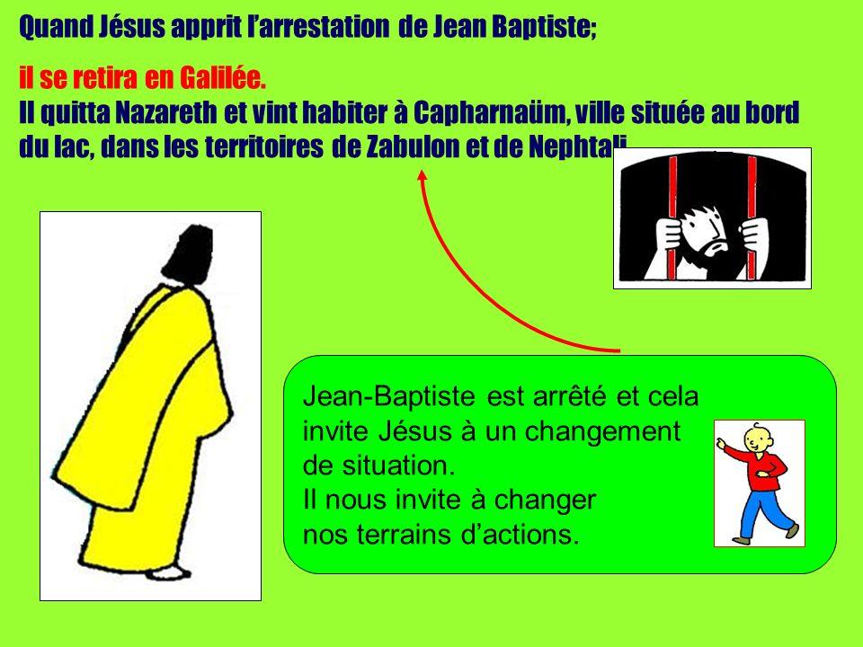 Quand Jésus apprit larrestation de Jean Baptiste; il se retira en Galilée.