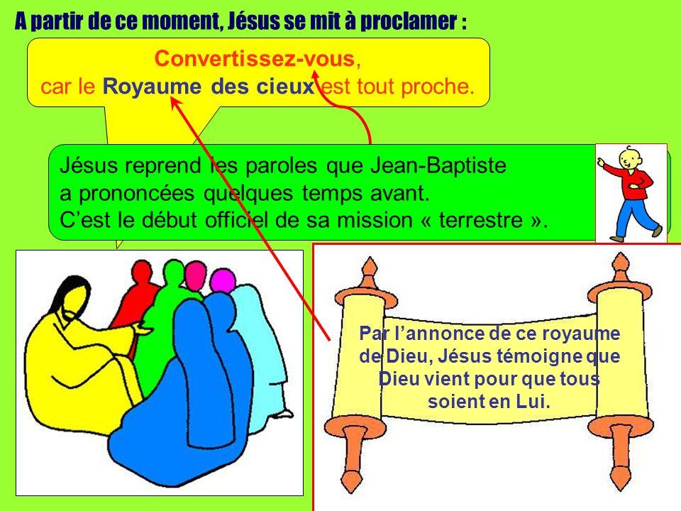 A partir de ce moment, Jésus se mit à proclamer : Convertissez-vous, car le Royaume des cieux est tout proche.