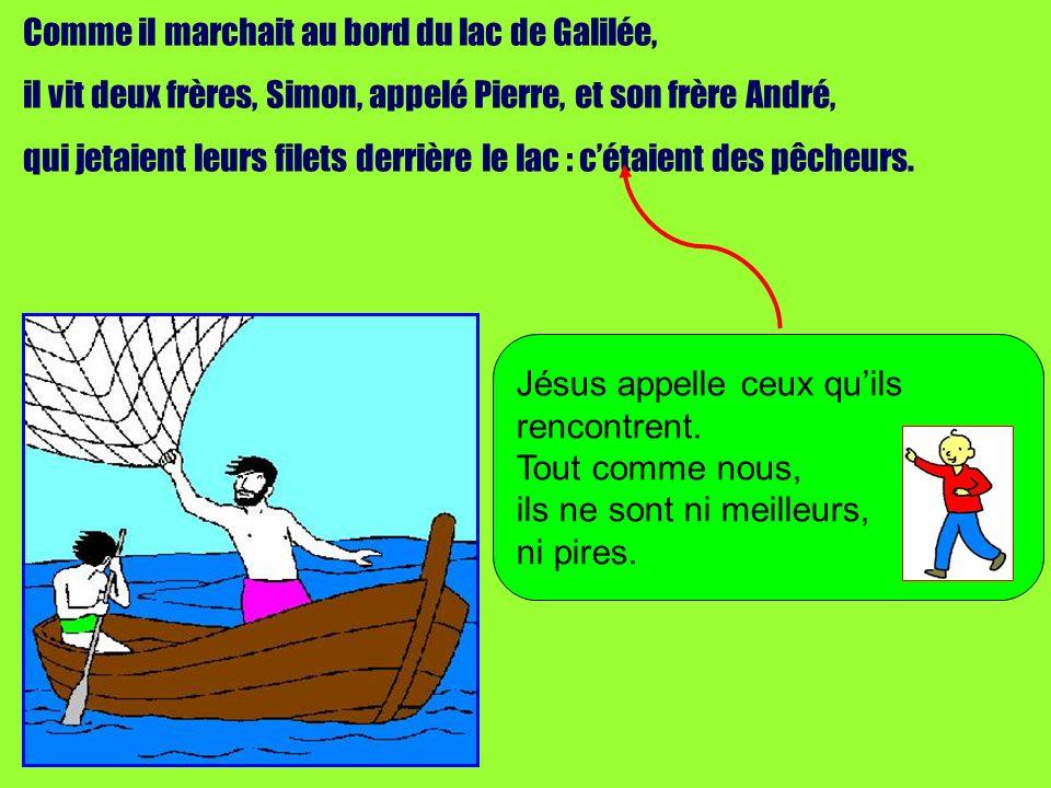 Comme il marchait au bord du lac de Galilée, il vit deux frères, Simon, appelé Pierre, et son frère André, qui jetaient leurs filets derrière le lac : cétaient des pêcheurs.