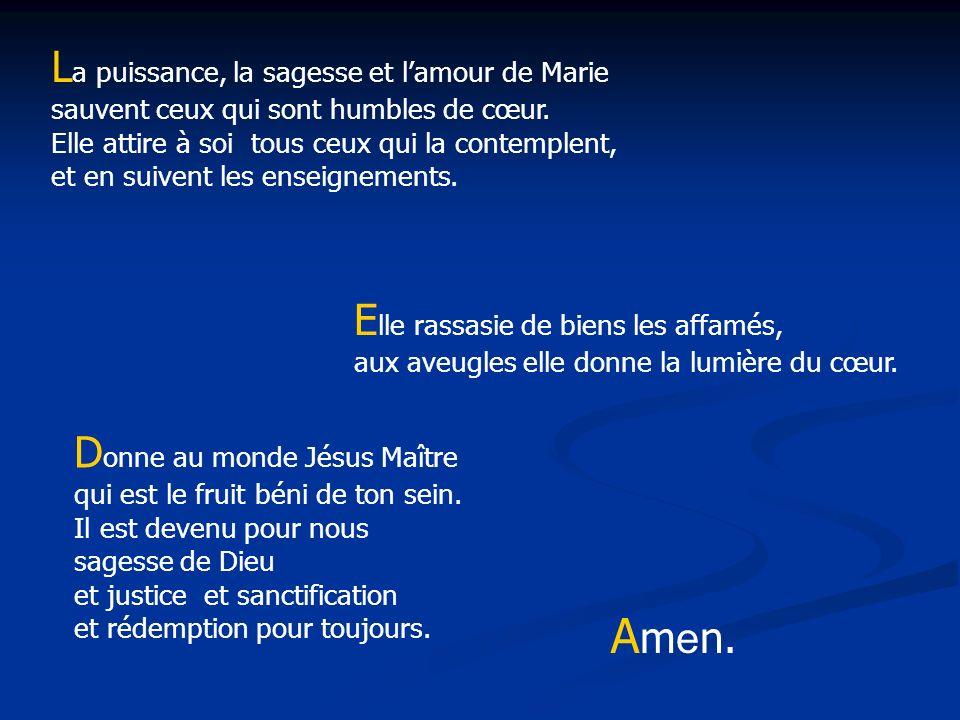 L a puissance, la sagesse et lamour de Marie sauvent ceux qui sont humbles de cœur. Elle attire à soi tous ceux qui la contemplent, et en suivent les