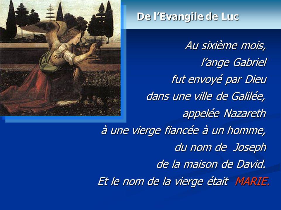De lEvangile de Luc Au sixième mois, lange Gabriel fut envoyé par Dieu dans une ville de Galilée, appelée Nazareth à une vierge fiancée à un homme, du