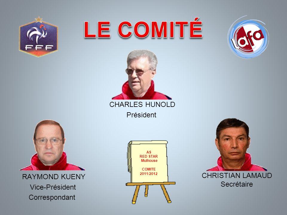 CHARLES HUNOLD Président RAYMOND KUENY Vice-Président Correspondant CHRISTIAN LAMAUD Secrétaire AS RED STAR Mulhouse COMITE 2011/2012