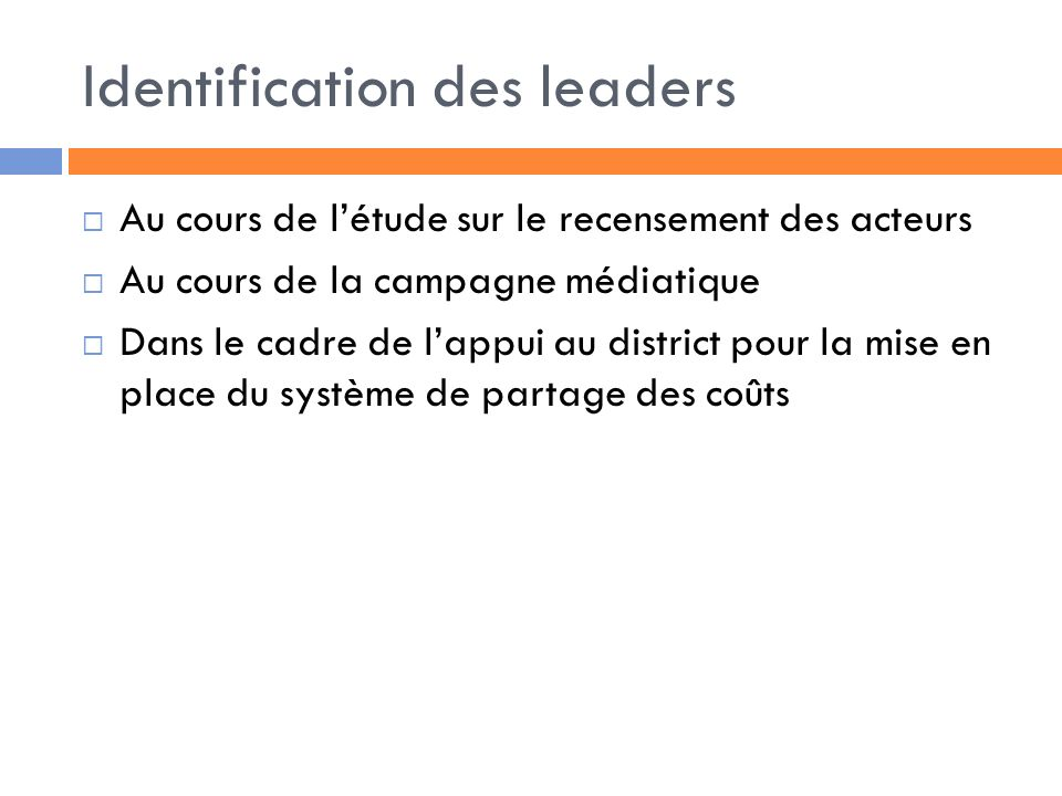 Identification des leaders Au cours de létude sur le recensement des acteurs Au cours de la campagne médiatique Dans le cadre de lappui au district pour la mise en place du système de partage des coûts