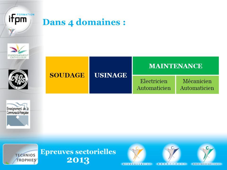 Dans 4 domaines : SOUDAGEUSINAGE MAINTENANCE Electricien Automaticien Mécanicien Automaticien