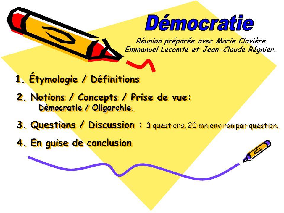 Démocratie / Oligarchie. 1. Étymologie / Définitions 2. Notions / Concepts / Prise de vue: Démocratie / Oligarchie. 3. Questions / Discussion : 3 ques