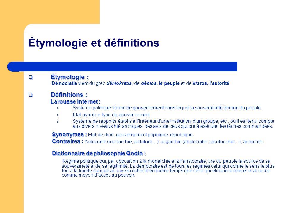 Étymologie et définitions Étymologie : Étymologie : Démocratie vient du grec dêmokratia, de dêmos, le peuple et de kratos, lautorité. Définitions : Dé