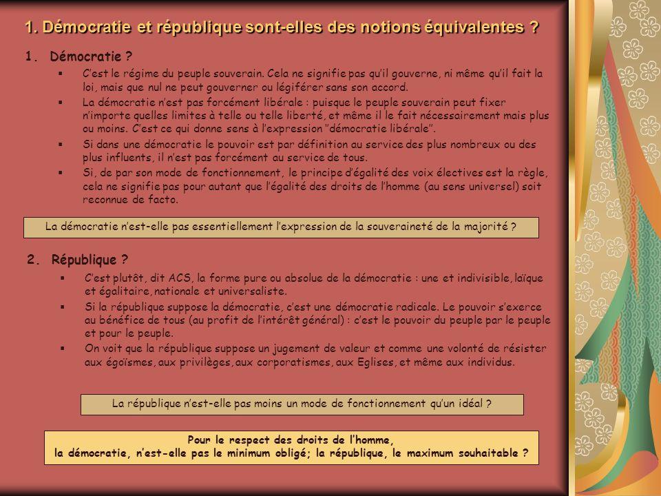 1. Démocratie et république sont-elles des notions équivalentes ? 2.République ? Cest plutôt, dit ACS, la forme pure ou absolue de la démocratie : une