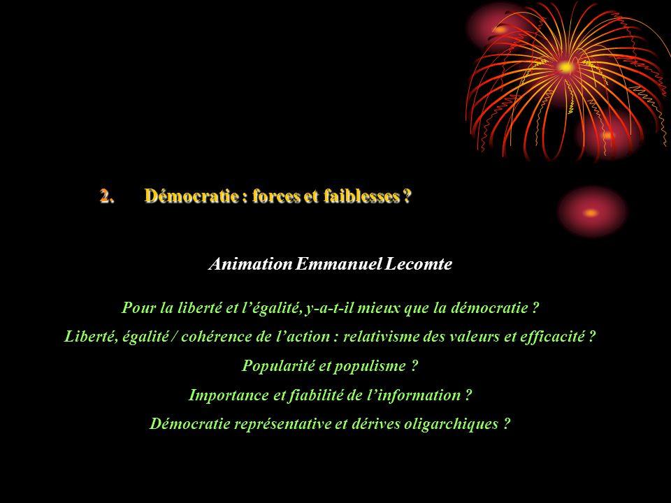 2.Démocratie : forces et faiblesses ? Animation Emmanuel Lecomte Pour la liberté et légalité, y-a-t-il mieux que la démocratie ? Liberté, égalité / co