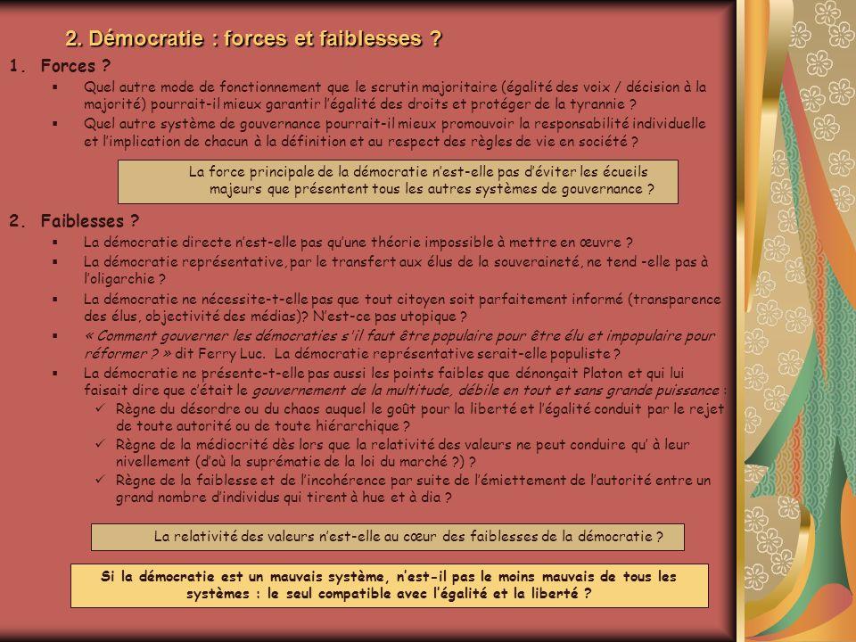 2. Démocratie : forces et faiblesses ? La force principale de la démocratie nest-elle pas déviter les écueils majeurs que présentent tous les autres s