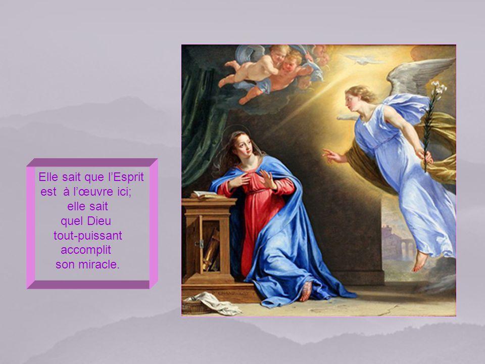 Elle sait que lEsprit est à lœuvre ici; elle sait quel Dieu tout-puissant accomplit son miracle.