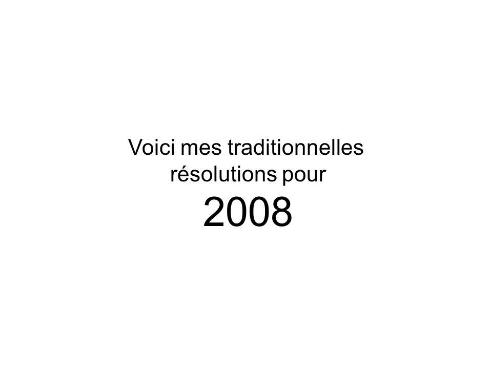 Voici mes traditionnelles résolutions pour 2008