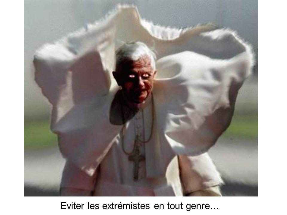 Eviter les extrémistes en tout genre…