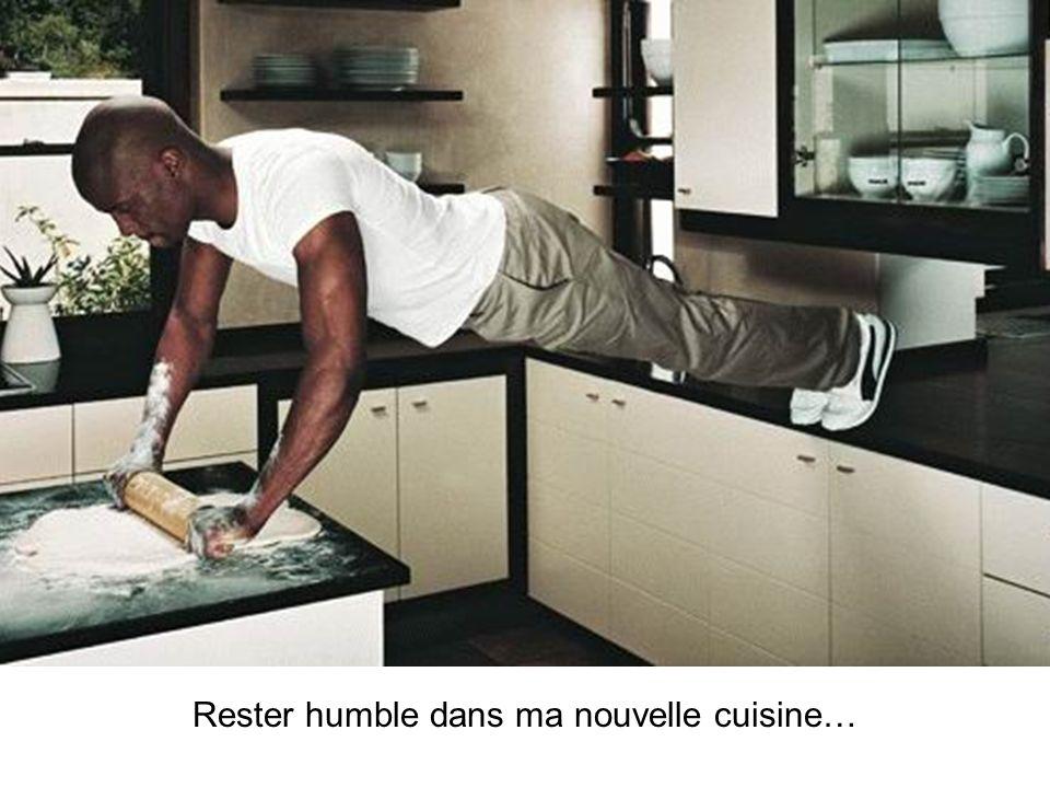 Rester humble dans ma nouvelle cuisine…