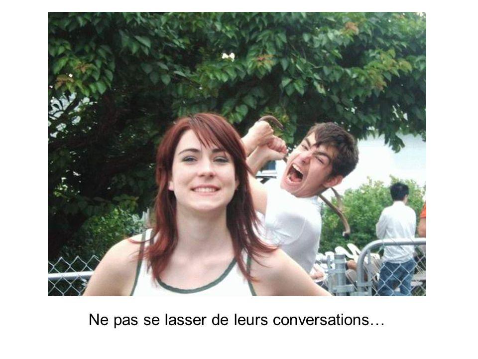 Ne pas se lasser de leurs conversations…