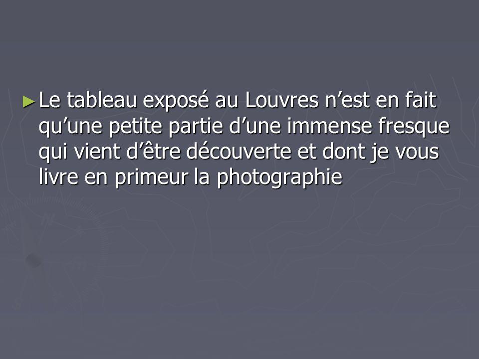 Le tableau exposé au Louvres nest en fait quune petite partie dune immense fresque qui vient dêtre découverte et dont je vous livre en primeur la phot