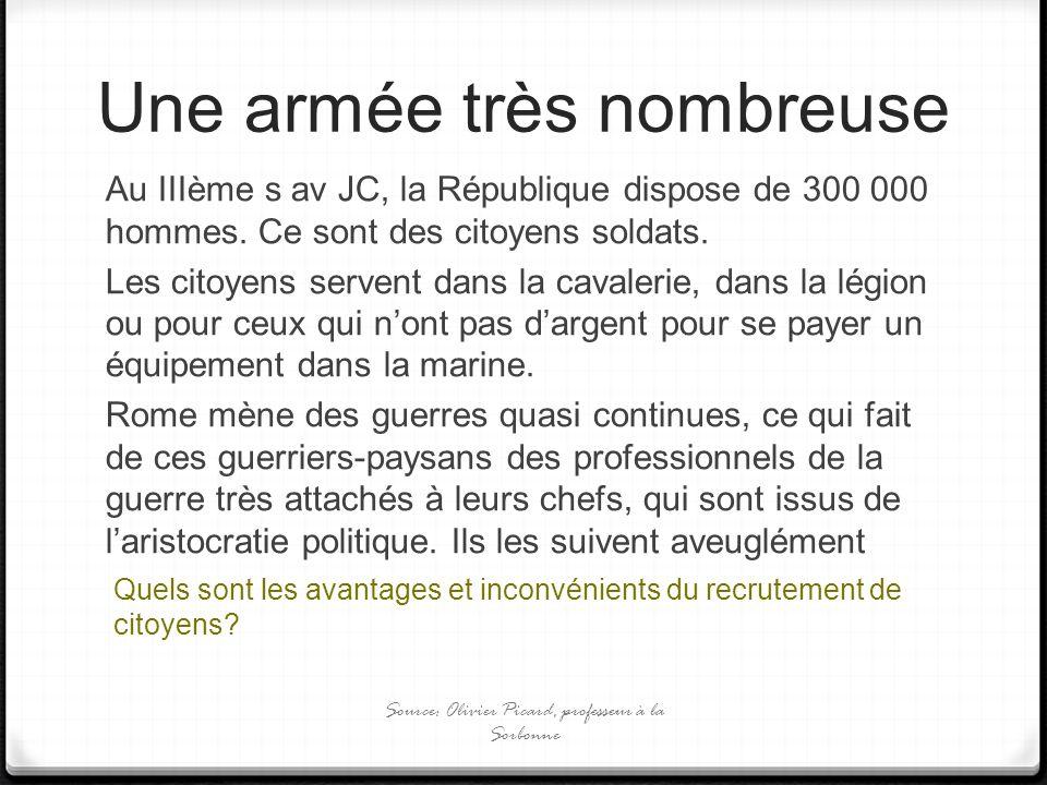 Une armée très nombreuse Au IIIème s av JC, la République dispose de 300 000 hommes. Ce sont des citoyens soldats. Les citoyens servent dans la cavale