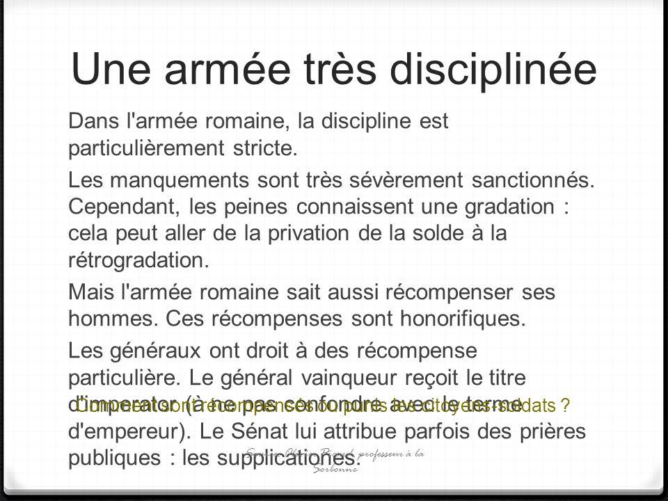 Une armée très disciplinée Dans l'armée romaine, la discipline est particulièrement stricte. Les manquements sont très sévèrement sanctionnés. Cependa