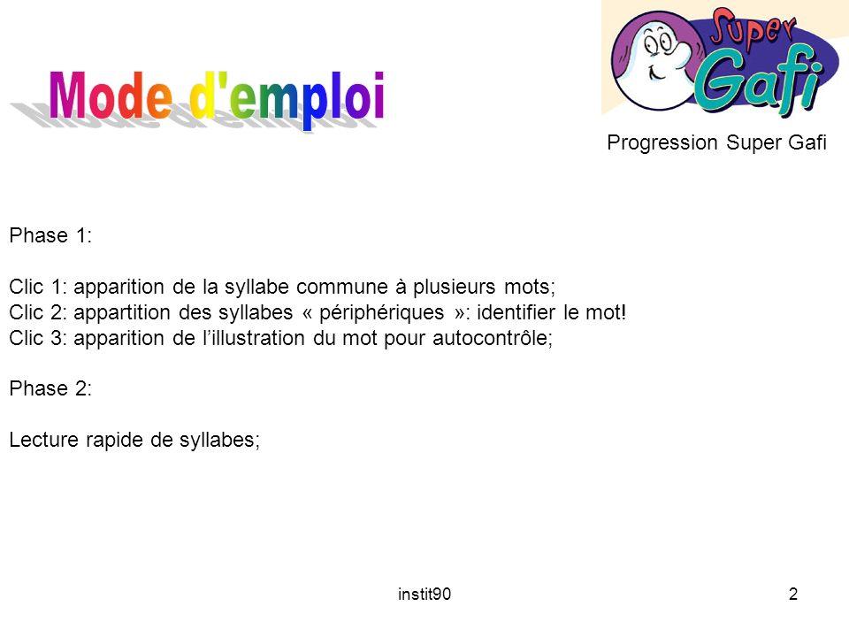 instit902 Progression Super Gafi Phase 1: Clic 1: apparition de la syllabe commune à plusieurs mots; Clic 2: appartition des syllabes « périphériques