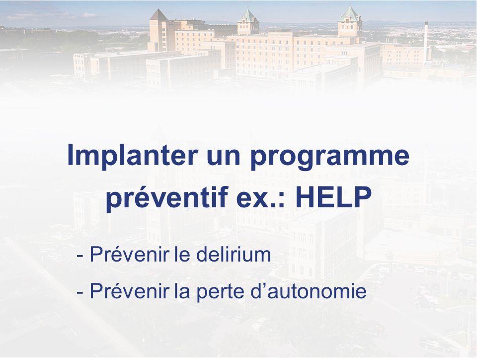 Implanter un programme préventif ex.: HELP - Prévenir le delirium - Prévenir la perte dautonomie