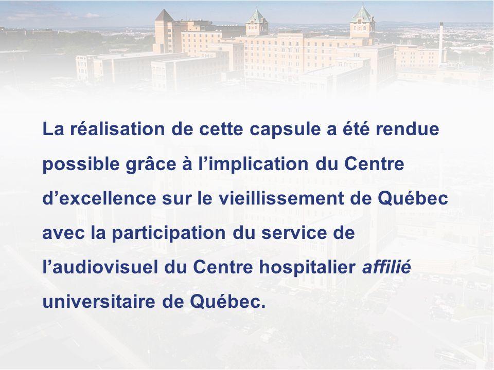La réalisation de cette capsule a été rendue possible grâce à limplication du Centre dexcellence sur le vieillissement de Québec avec la participation