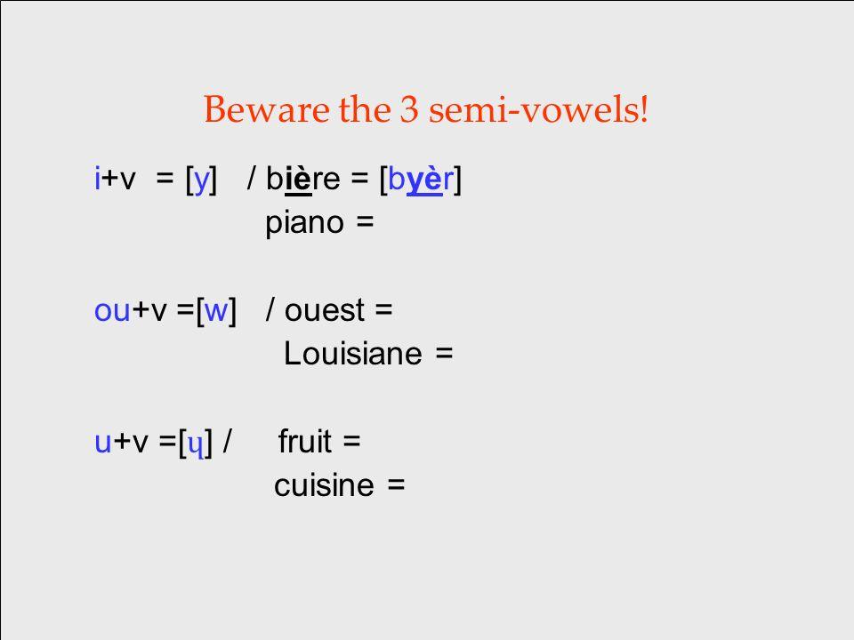 Beware the 3 semi-vowels.