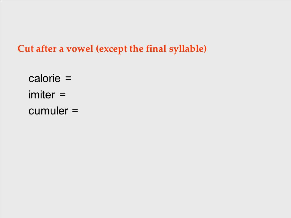 Cut between 2 consonants (except final syllable) admire = ad/mire [ad mir] merci = mer/ci [mèr si] culturel = cul/tu/rel [kul tu rèl]