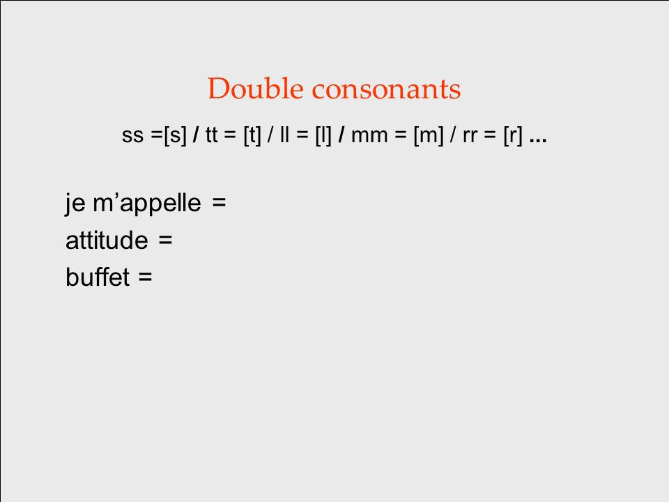Double consonants ss =[s] / tt = [t] / ll = [l] / mm = [m] / rr = [r]...