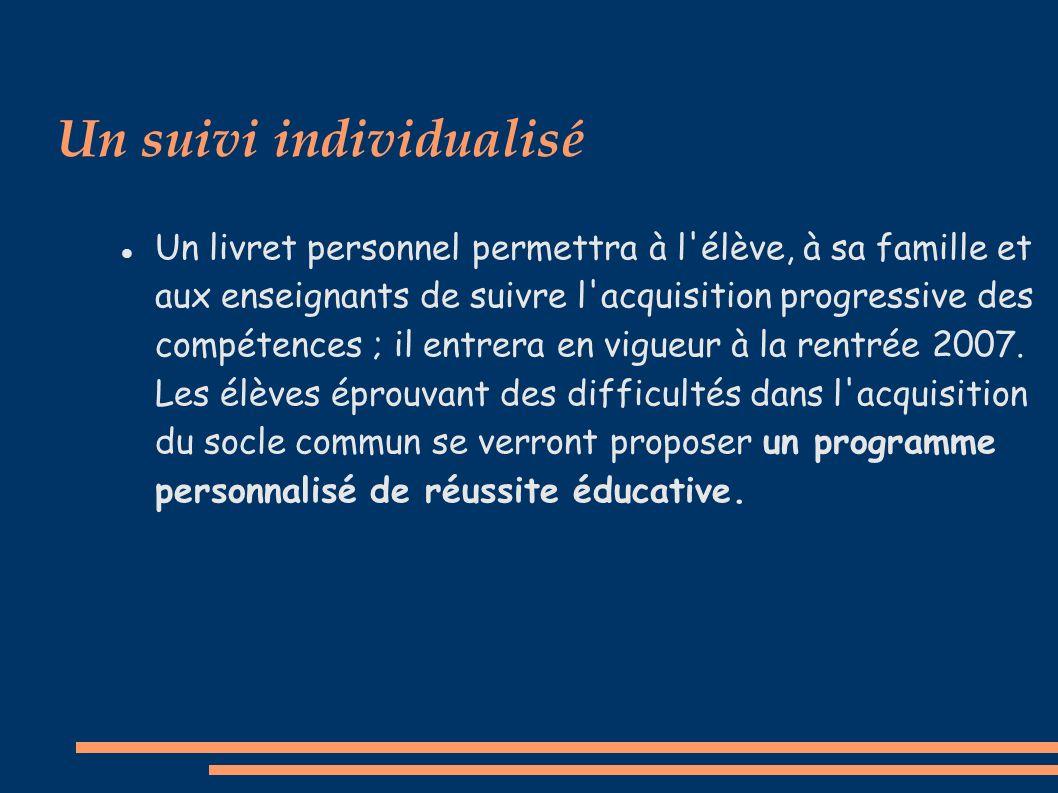Un suivi individualisé Un livret personnel permettra à l élève, à sa famille et aux enseignants de suivre l acquisition progressive des compétences ; il entrera en vigueur à la rentrée 2007.
