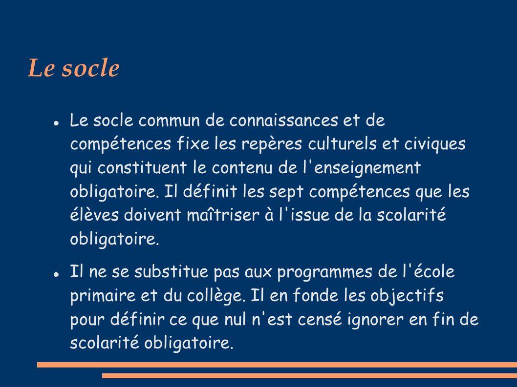 Le socle Le socle commun de connaissances et de compétences fixe les repères culturels et civiques qui constituent le contenu de l enseignement obligatoire.