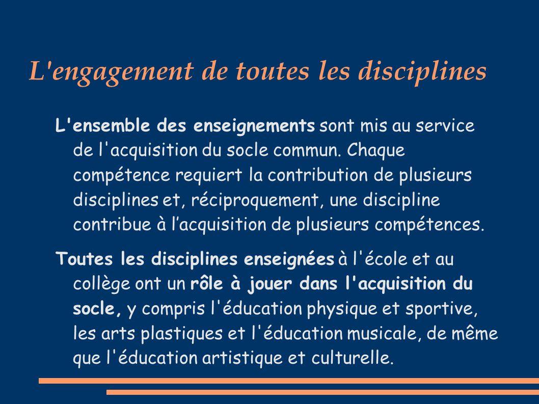L engagement de toutes les disciplines L ensemble des enseignements sont mis au service de l acquisition du socle commun.