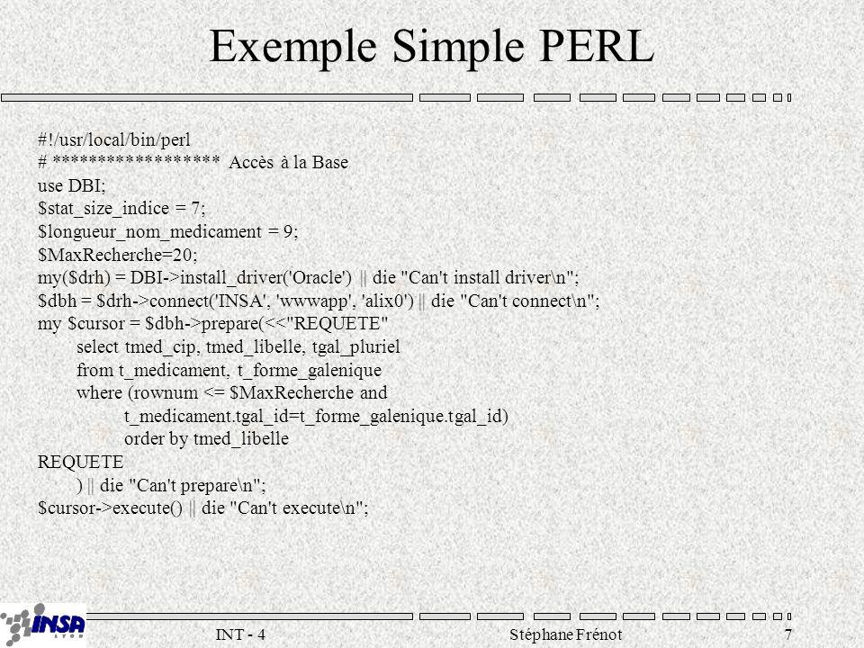Stéphane Frénot38INT - 4 Sur le serveur Langages standards : C, C++, Java, Tcl, Python, Perl Langages spécifiques : LiveWire, WebObject, Cold Fusion Gestion des interactions : –Applications complètes –Traitement de chaînes –Accès au réseau –Flux de données .
