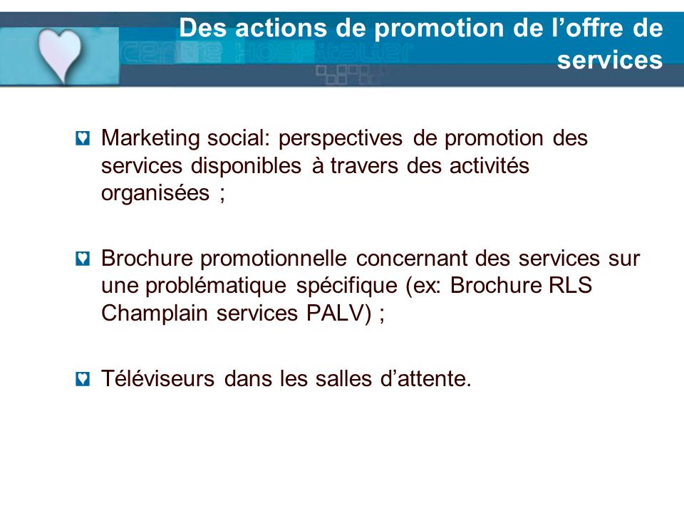 Des actions de promotion de loffre de services Marketing social: perspectives de promotion des services disponibles à travers des activités organisées