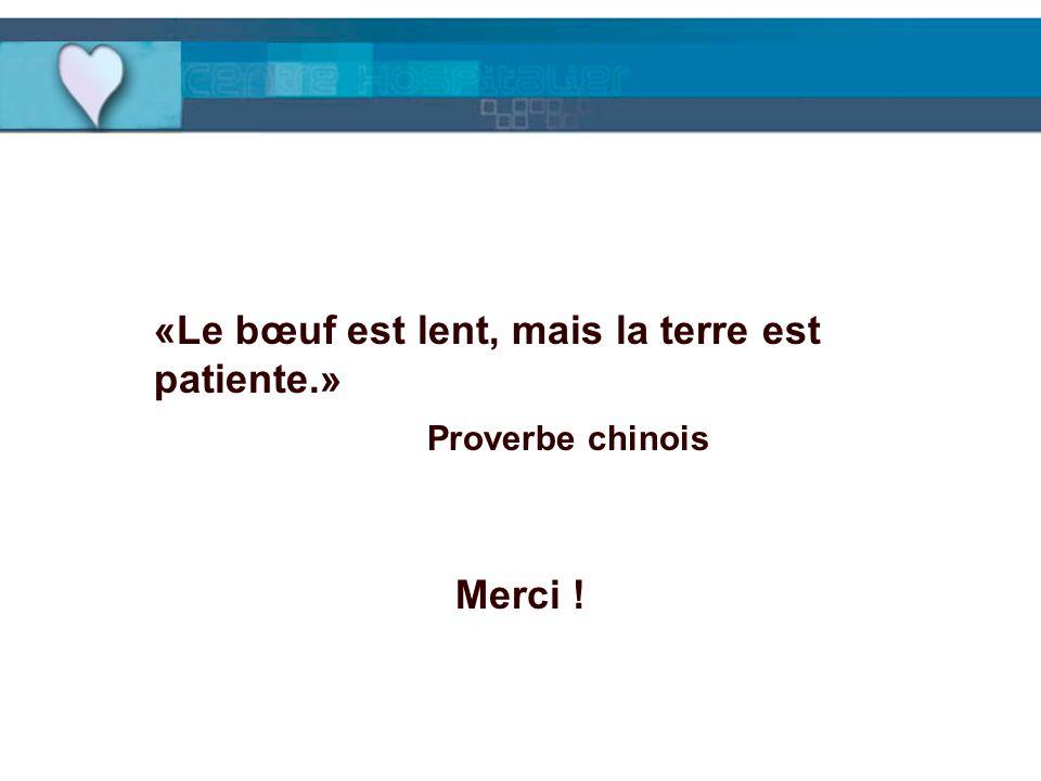 «Le bœuf est lent, mais la terre est patiente.» Proverbe chinois Merci !