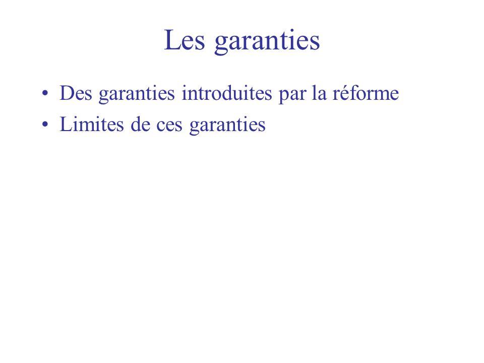 Les garanties Des garanties introduites par la réforme Limites de ces garanties