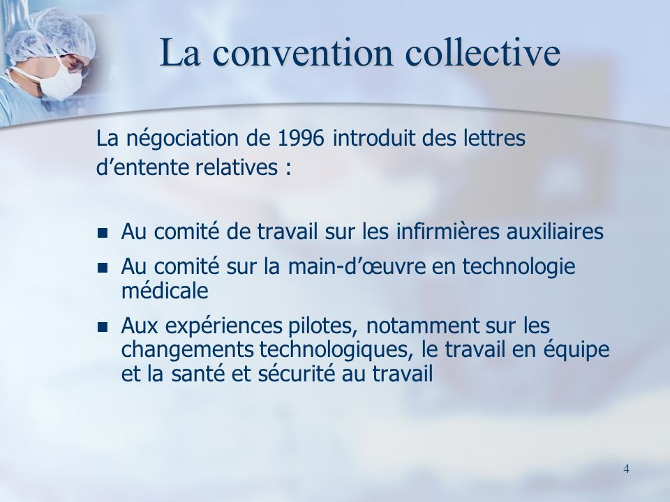 4 La convention collective La négociation de 1996 introduit des lettres dentente relatives : Au comité de travail sur les infirmières auxiliaires Au c