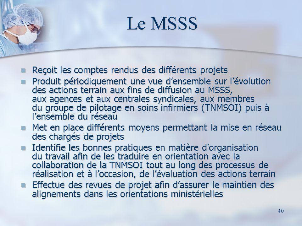 40 Le MSSS Reçoit les comptes rendus des différents projets Reçoit les comptes rendus des différents projets Produit périodiquement une vue densemble