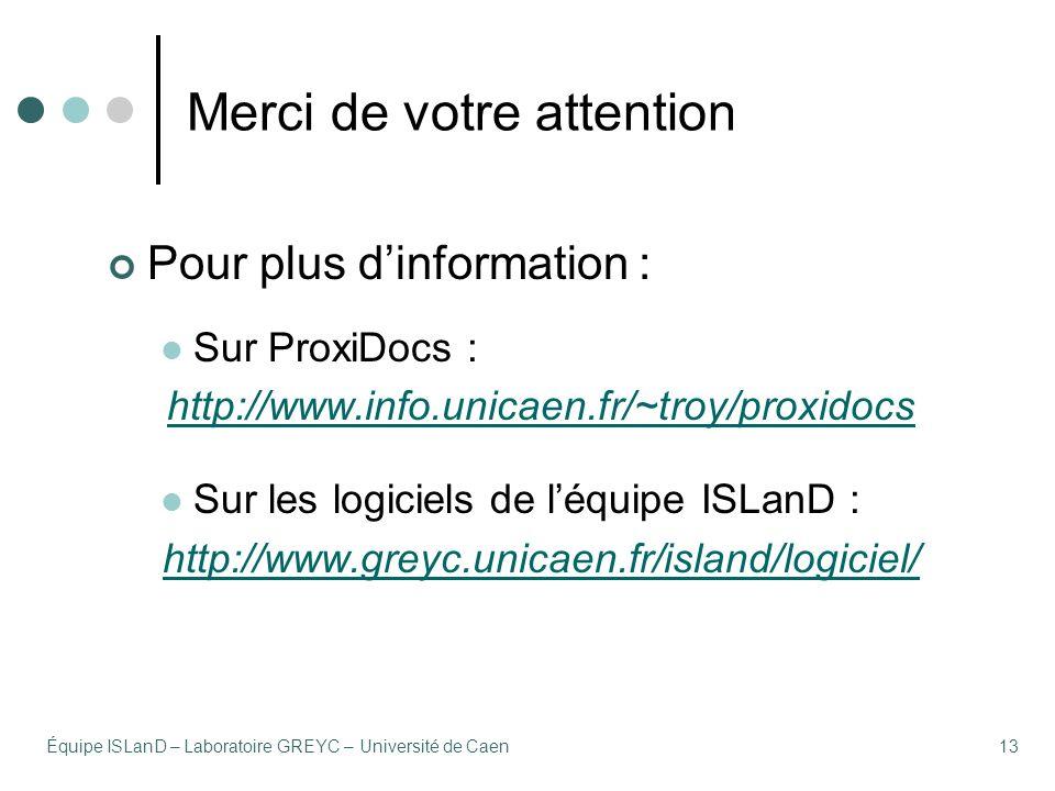 Équipe ISLanD – Laboratoire GREYC – Université de Caen13 Merci de votre attention Pour plus dinformation : Sur ProxiDocs : http://www.info.unicaen.fr/~troy/proxidocs Sur les logiciels de léquipe ISLanD : http://www.greyc.unicaen.fr/island/logiciel/