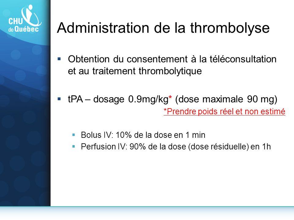 Administration de la thrombolyse Obtention du consentement à la téléconsultation et au traitement thrombolytique tPA – dosage 0.9mg/kg* (dose maximale