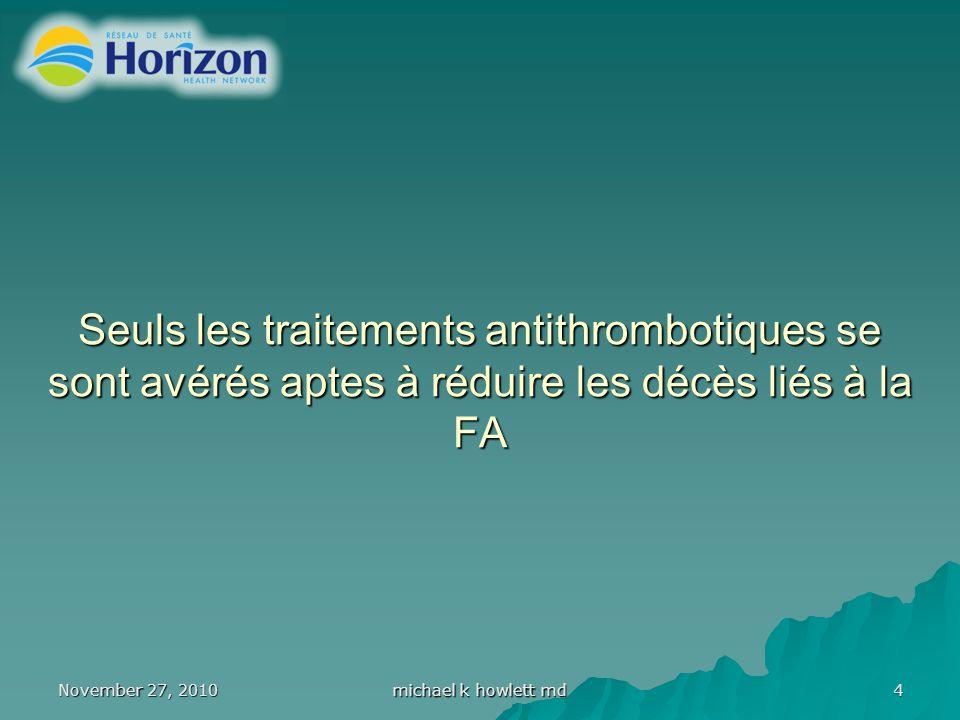 November 27, 2010 michael k howlett md 4 Seuls les traitements antithrombotiques se sont avérés aptes à réduire les décès liés à la FA