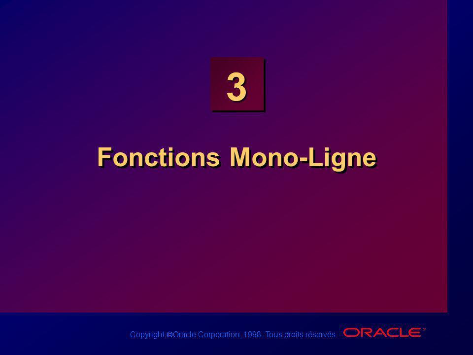 Copyright Oracle Corporation, 1998. Tous droits réservés. 3 Fonctions Mono-Ligne