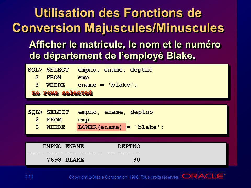 3-10 Copyright Oracle Corporation, 1998. Tous droits réservés. Utilisation des Fonctions de Conversion Majuscules/Minuscules Afficher le matricule, le