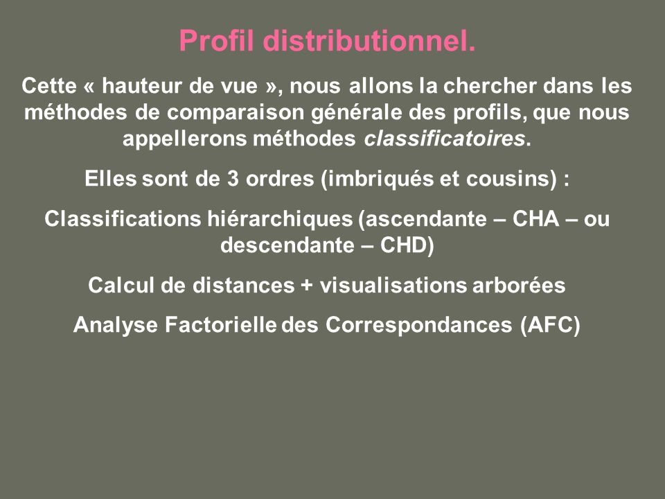 Profil distributionnel. Cette « hauteur de vue », nous allons la chercher dans les méthodes de comparaison générale des profils, que nous appellerons