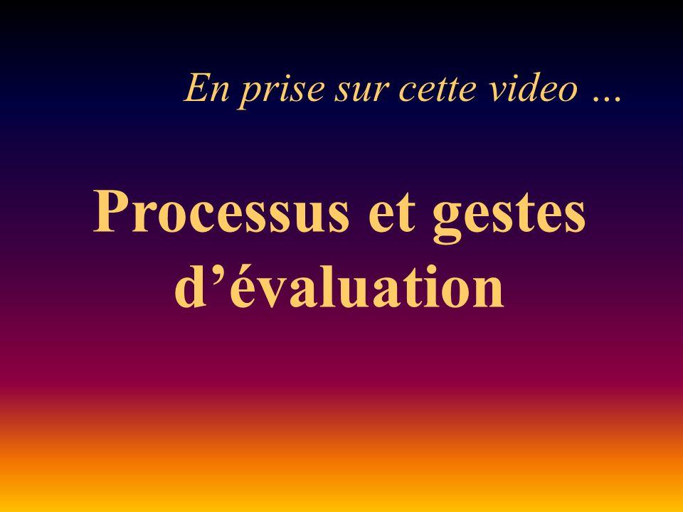 En prise sur cette video … Processus et gestes dévaluation