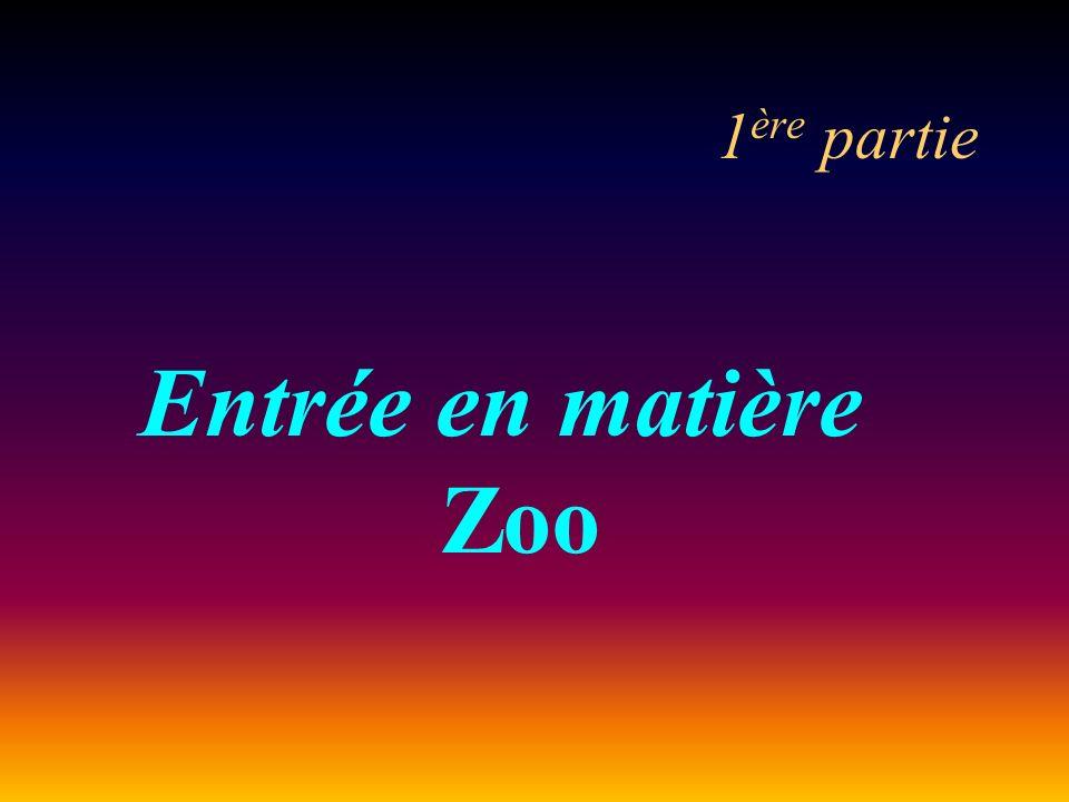 1 ère partie Entrée en matière Zoo