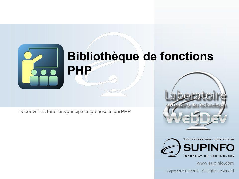 Découvrir les fonctions principales proposées par PHP www.supinfo.com Copyright © SUPINFO. All rights reserved Bibliothèque de fonctions PHP
